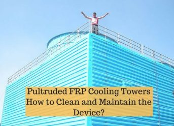 Pultruded FRP Cooling Towers How to Clean and Maintain the Device-